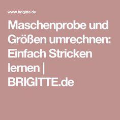 Maschenprobe und Größen umrechnen: Einfach Stricken lernen | BRIGITTE.de
