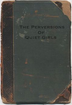 The Perversions of Quiet Girls-- it's always the quiet ones. The Words, Wasted Rita, Books To Read, My Books, Quiet Girl, The Quiet Ones, Religious Books, Book Title, Infp