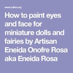 How to paint eyes and face for miniature dolls and fairies by Artisan Eneida Onofre Rosa aka Eneida Rosa