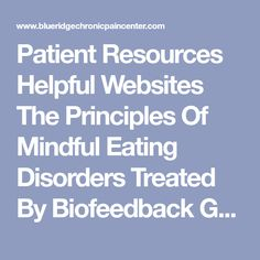 Patient Resources      Helpful Websites  The Principles Of Mindful Eating Disorders Treated By Biofeedback Guided Imagery     Core Body Exercises     Ways to Strengthen Your Core     Clinical Hypnosis with Steve Gurgevich   What is Integrative Medicine Dr. Weil Handouts  Small Steps