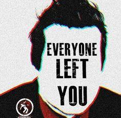 Everyone left you