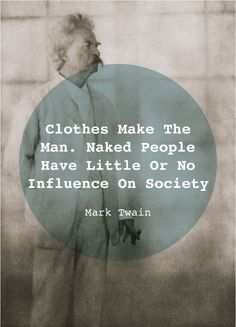 """Clothes make the man. Naked people have little or no influence on society."" Mark Twain #inspiration"