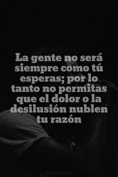 """""""La gente no será siempre como tú esperas; por lo tanto no permitas que el #Dolor o la #Desilusion nublen tu #Razón"""". @candidman  #Frases #Motivacion #Candidman"""