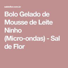 Bolo Gelado de Mousse de Leite Ninho (Micro-ondas) - Sal de Flor
