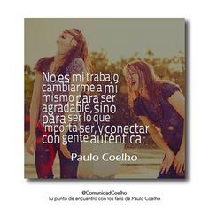 ... Y conectar con gente auténtica. - @PauloCoelho