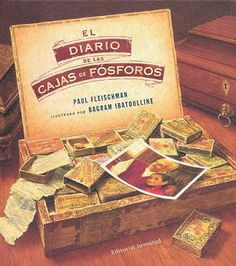 El diario de las cajas de fósforos, una exquisitez de Paul Fleischman (al texto) y Bagram Ibatoulline (¡Qué ilustraciones!... realistas, evocadoras, ¡fantásticas!... como las de El prodigioso viaje de Edward Tulane-Editorial Noguer-), que, mirando de soslayo al Emigrantes de Shaun Tan, mezcla parte de la historia reciente, con la mirada infantil y el deseo de la escritura en un exquisito viaje a través de los objetos que se guardan en una vieja caja de puros.
