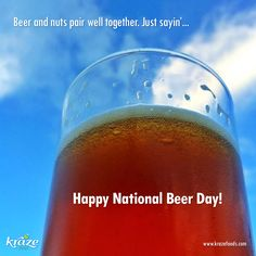 Happy National Beer Day from Kraze Foods! Beer and nuts pair well together. Just sayin'... ‪#‎Krazefoods‬ ‪#‎indiegogo‬ www.krazefoods.com https://www.indiegogo.com/projects/kraze-foods