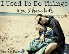 I Used To Do Things, Now I Have Kids The humor and heart of parenting, from @FunnyIsFamily.