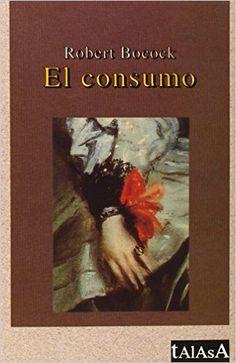 El consumo / Robert Bocock ; [traducción Beatriz Blanca Pacheco]