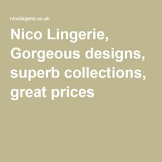 Nico Lingerie, Gorgeous designs, superb collections, great prices