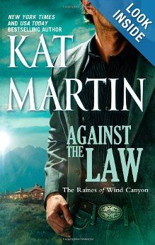 Against the Law (The Raines of Wind Canyon): Kat Martin: 9780778329404: Amazon.com: Books.... don't know Why I am enjoying reading these so much.  I guess I just like an exciting story where everyone eventually lives happily ever after.   lol... I have the next on on my IPad to read soon.