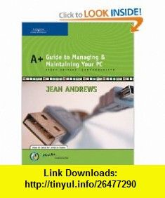 A+ Guide to Managing and Maintaining Your PC, Comprehensive (9780619217587) Jean Andrews , ISBN-10: 0619217588  , ISBN-13: 978-0619217587 ,  , tutorials , pdf , ebook , torrent , downloads , rapidshare , filesonic , hotfile , megaupload , fileserve