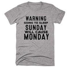Warning Going To Sleep Sunday Will Cause Monday T-shirt