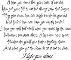I Hope You Dance: This song has a lot meaning and memories associated with it. Bible Verses Quotes, Words Quotes, Me Quotes, Sayings, Love Songs Lyrics, Me Me Me Song, Wall Quotes, Happy Thoughts, I Hope You