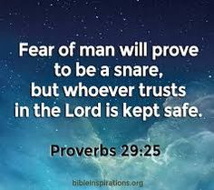 """""""Fear of man will prove to be a snare, but whoever trusts in the Lord is kept safe."""" Proverbs 29:25 bibleinspirations.org"""