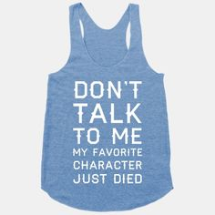 .Don't talk to me my favorite character just died t-shirt #bookishbuys #books
