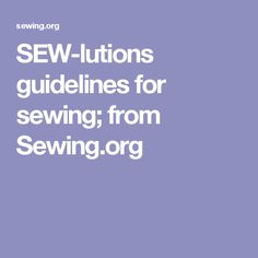 SEW-lutions guidelines for sewing; from Sewing.org