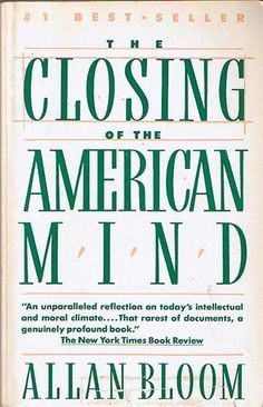 The Closing of the American Mind  by Allan Bloom  http://www.nytimes.com/1987/04/05/books/the-groves-of-ignorance.html?pagewanted=all=pm