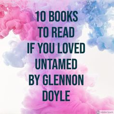 10 Books to Read if You Loved Untamed by Glennon Doyle - RamonaMead.com