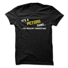 Its a PETERS thing... you wouldnt understand! - #shirt style #sweater hoodie. CHECK PRICE => https://www.sunfrog.com/Names/Its-a-PETERS-thing-you-wouldnt-understand-ibgfs.html?68278
