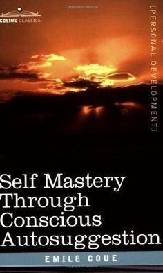 Self Mastery Through Conscious Autosuggestion (Cosimo Classics: Personal Development) $7.16 self-development-books personal-development personal-development personal-development