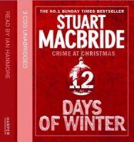 12 Days of Winter written by Stuart MacBride performed by Ian Hanmore on CD (Unabridged)