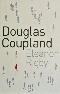 Eleanor Rigby - UK Cover Amazing Books, Good Books, Douglas Coupland, Eleanor Rigby, Reading, Cover, Image, Word Reading, The Reader