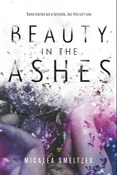 Beauty in the Ashes by  Micalea Smeltzer | Release Date December 6th, 2016 | Genres: Contemporary Romance, Dark Romance