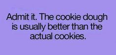 Admit it. The cookie dough is usually better than the actual cookies.