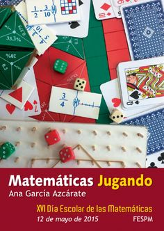 Día escolar de las matemáticas 2015 I Matemáticas jugando:    La mágia del álgebra / El torneo de dominós /Puzzles y figuras / Subir la roja / Parchís de fracciones