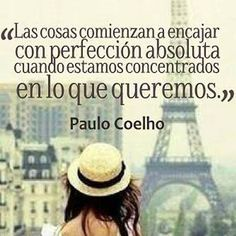 Las cosas empiezan a encajar a la perfección absoluta cuando estamos concentrados en lo que queremos.
