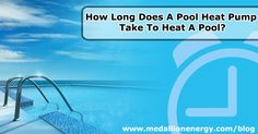 How Long Does A Pool Heat Pump Take To Heat A Pool? -But there's one question that typically remains on the mind of the prospective heat pump buyer. How long does it take a pool heat pump to heat up a swimming pool? Well, the answer to this question is dependent on a few major factors. | http://www.medallionenergy.com/all-about-pool-heaters/how-long-does-a-pool-heat-pump-take-to-heat-a-pool/