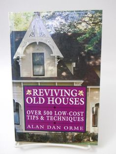 Reviving Old Houses Book  Over 500 Low Cost Tips & Techniques Alan Dean Orme