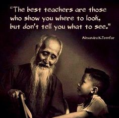 The best teachers are those who show you where to look, but don't tell you what ., EDUCATİON, The best teachers are those who show you where to look, but don't tell you what to see. Quotable Quotes, Wisdom Quotes, Me Quotes, Qoutes, Yoga Quotes, Daily Quotes, Aikido Quotes, Lao Tzu Quotes, Crush Quotes
