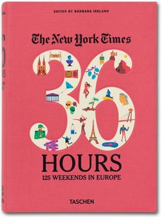 The New York Times. 36 Hours. 125 Weekends in Europe  Barbara Ireland  $39.99