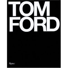 Google Image Result for http://cdn.stylefrizz.com/img/tom-ford-book-by-tom-ford-9.jpg