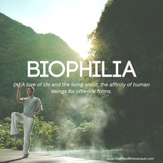 Nurture Your Mind With Our #wellness Word Of The Week; Biophilia.