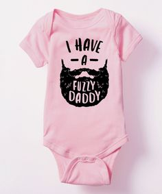 955c06622202b Take a look at this Light Pink  I Have a Fuzzy Daddy  Bodysuit -