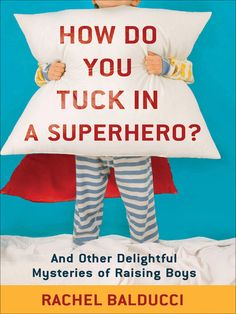 How Do You Tuck In a Superhero?: And Other Delightful Mysteries of Raising Boys. Will need just in case Best Books To Read, Good Books, My Books, Reading Books, Reading Lists, So Little Time, Little Man, Little Ones, Ben Oliver