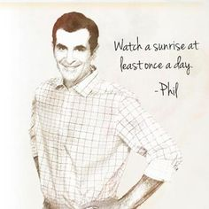 """Watch a sunrise at least once a day."" - Phil from Modern Family Modern Family Funny, Modern Family Quotes, Cartoon Network Adventure Time, Adventure Time Anime, Best Tv Shows, Favorite Tv Shows, Favorite Quotes, Favorite Things, Phil Dunphy Quotes"