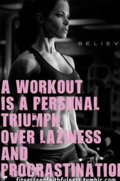 I needed this reminder! Sometimes I would rather stay in bed than get up early enough to work out but....I REFUSE TO BE LAZY!!!