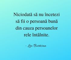 Niciodată să nu încetezi să fii o persoană bună din cauza persoanelor rele întâlnite. Short Inspirational Quotes, Science And Nature, Spiritual Quotes, Cool Words, Spirituality, Love You, Cards Against Humanity, Album, Cabinet