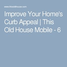 Improve Your Home's Curb Appeal | This Old House Mobile - 6