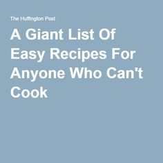 A Giant List Of Easy Recipes For Anyone Who Can't Cook
