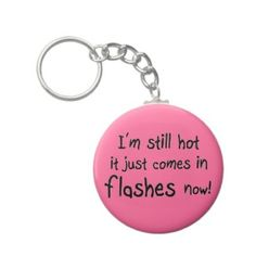 $3.65 Find more funny quotes on Zazzle! http://www.zazzle.com/funny_old_age_humor_unique_keychains_gift_idea-146144435374793779?gl=Wise_Crack&rf=238222133794334761