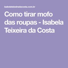 Como tirar mofo das roupas - Isabela Teixeira da Costa