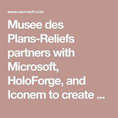 Musee des Plans-Reliefs partners with Microsoft, HoloForge, and Iconem to create a HoloLens experience celebrating French culture and innovation. Mont Saint Michel, Microsoft, Muse, Innovation, Culture, French, How To Plan, Create, French People