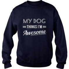 My dog thinks Im awesome