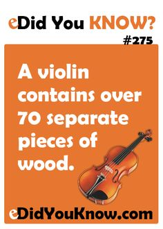 A violin contains over 70 separate pieces of wood. http://edidyouknow.com/did-you-know-275/
