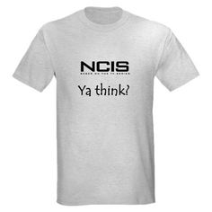 Fun NCIS Ya Think? t-shirt from CafePress.com CafePress has the best selection of custom t-shirts, personalized gifts, posters , art, mugs, and much more.{Cafepress-ZXP6qU1V}